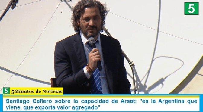 """Santiago Cafiero sobre la capacidad de Arsat: """"es la Argentina que viene, que exporta valor agregado"""""""