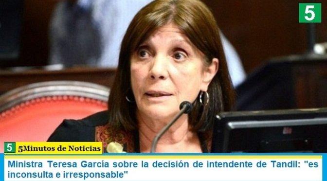 """Ministra Teresa García sobre la decisión de intendente de Tandil: """"es inconsulta e irresponsable"""""""