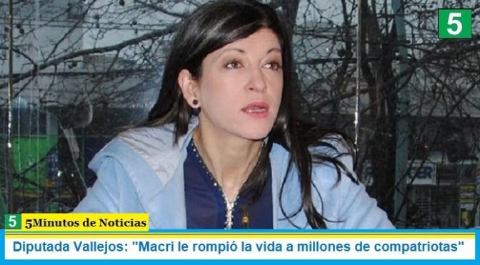 """Diputada Vallejos: """"Macri le rompió la vida a millones de compatriotas"""""""