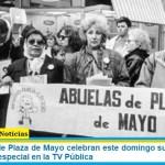 Las Abuelas de Plaza de Mayo celebran este domingo sus 43 años con un programa especial en la TV Pública
