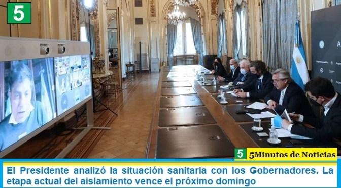 El Presidente analizó la situación sanitaria con los Gobernadores. La etapa actual del aislamiento vence el próximo domingo