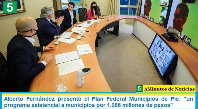 """Alberto Fernández presentó el Plan Federal Municipios de Pie: """"un programa asistencial a municipios por 1.086 millones de pesos"""""""
