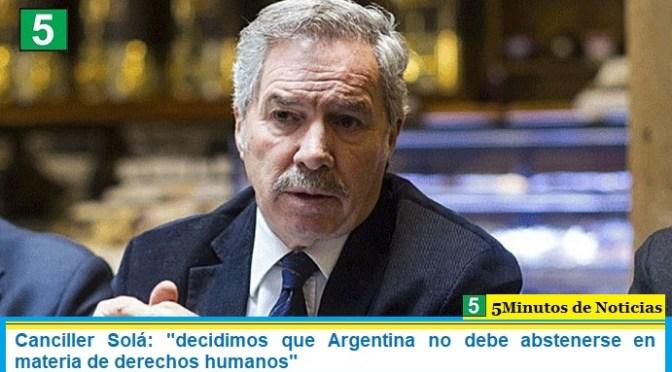 """Canciller Solá: """"decidimos que Argentina no debe abstenerse en materia de derechos humanos"""""""