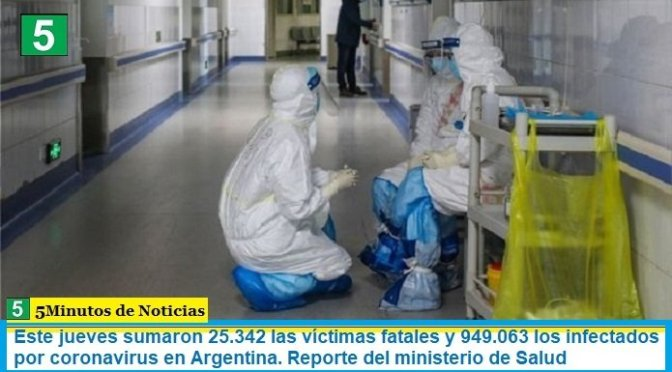 Este jueves sumaron 25.342 las víctimas fatales y 949.063 los infectados por coronavirus en Argentina. Reporte del ministerio de Salud