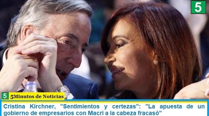 """Cristina Kirchner, """"Sentimientos y certezas"""": """"La apuesta de un gobierno de empresarios con Macri a la cabeza fracasó"""""""