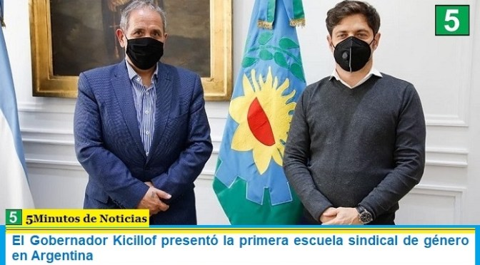 El Gobernador Kicillof presentó la primera escuela sindical de género en Argentina