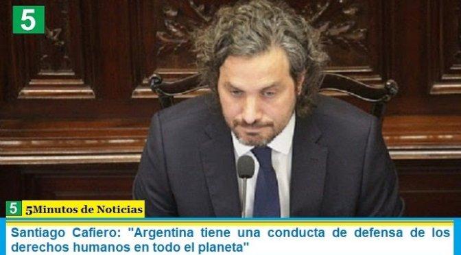 """Santiago Cafiero: """"Argentina tiene una conducta de defensa de los derechos humanos en todo el planeta"""""""