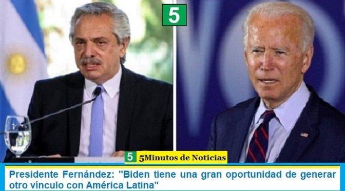 """Presidente Fernández: """"Biden tiene una gran oportunidad de generar otro vínculo con América Latina"""""""