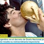 El Gobierno Argentino en el decreto de Duelo Nacional por la muerte de Diego Maradona resalta su extraordinaria trayectoria