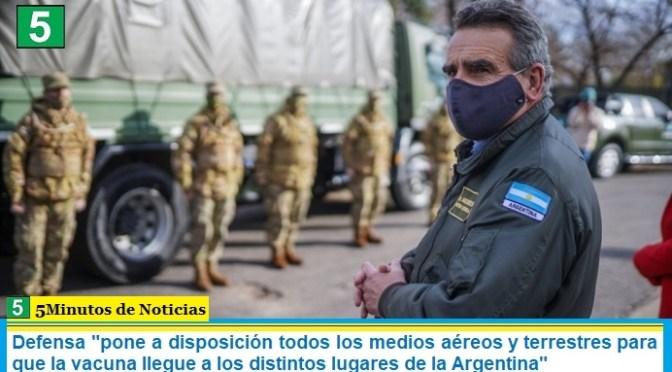 Defensa «pone a disposición todos los medios aéreos y terrestres para que la vacuna llegue a los distintos lugares de la Argentina»