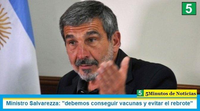 """Ministro Salvarezza: """"debemos conseguir vacunas y evitar el rebrote"""""""