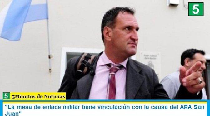 """""""La mesa de enlace militar tiene vinculación con la causa del ARA San Juan"""""""