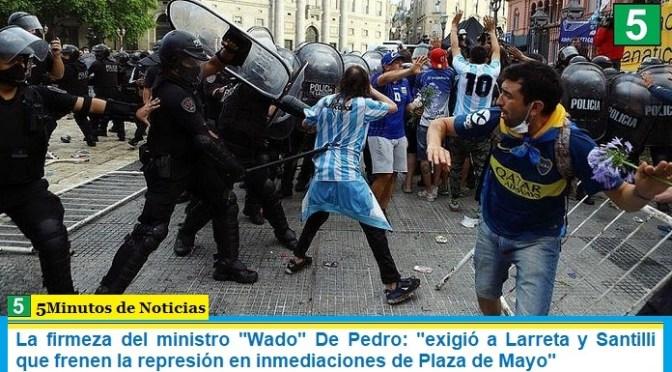 """La firmeza del ministro """"Wado"""" De Pedro: """"exigió a Larreta y Santilli que frenen la represión en inmediaciones de Plaza de Mayo"""""""