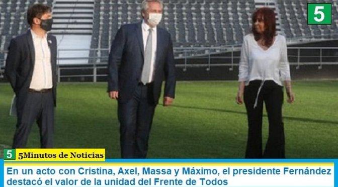 En un acto con Cristina, Axel, Massa y Máximo, el presidente Fernández destacó el valor de la unidad del Frente de Todos