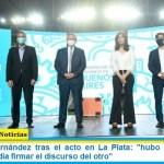 """Presidente Fernández tras el acto en La Plata: """"hubo 6 discursos y cualquiera podía firmar el discurso del otro"""""""