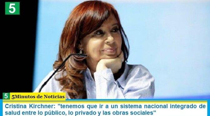 """Cristina Kirchner: """"tenemos que ir a un sistema nacional integrado de salud entre lo público, lo privado y las obras sociales"""""""