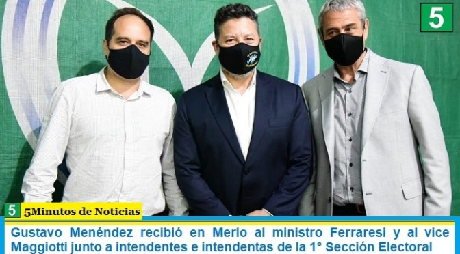 Gustavo Menéndez recibió en Merlo al ministro Ferraresi y al vice Maggiotti junto a intendentes e intendentas de la 1° Sección Electoral