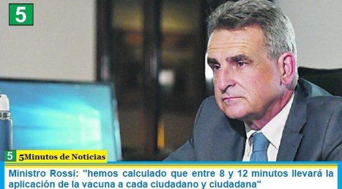 """Ministro Rossi: """"hemos calculado que entre 8 y 12 minutos llevará la aplicación de la vacuna a cada ciudadano y ciudadana"""""""