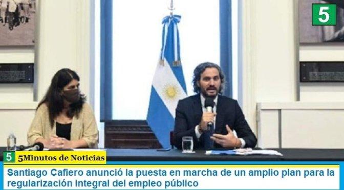 Santiago Cafiero anunció la puesta en marcha de un amplio plan para la regularización integral del empleo público