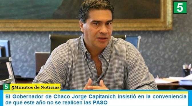 El Gobernador de Chaco Jorge Capitanich insistió en la conveniencia de que este año no se realicen las PASO