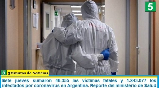 Este jueves sumaron 46.355 las víctimas fatales y 1.843.077 los infectados por coronavirus en Argentina. Reporte del ministerio de Salud