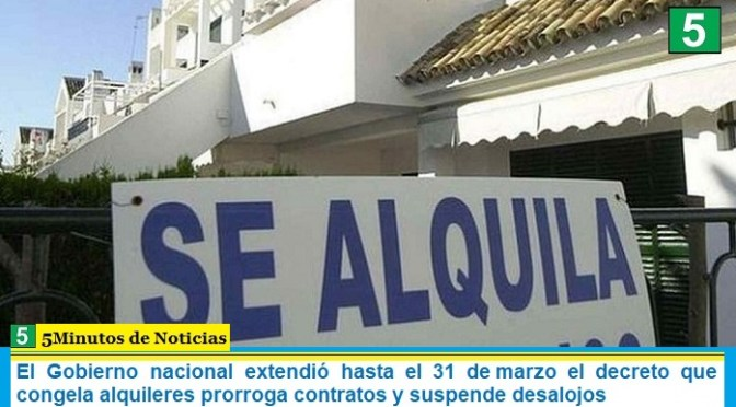 El Gobierno nacional extendió hasta el 31 de marzo el decreto que congela alquileres prorroga contratos y suspende desalojos