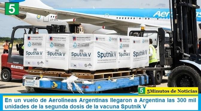 En un vuelo de Aerolíneas Argentinas llegaron a Argentina las 300 mil unidades de la segunda dosis de la vacuna Sputnik V