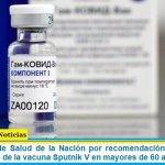El ministerio de Salud de la Nación por recomendación de la ANMAT autorizó el uso de la vacuna Sputnik V en mayores de 60 años