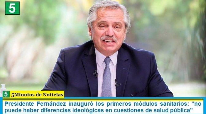 """Presidente Fernández inauguró los primeros módulos sanitarios: """"no puede haber diferencias ideológicas en cuestiones de salud pública"""""""