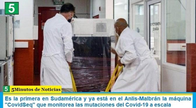 """Es la primera en Sudamérica y ya está en el Anlis-Malbrán la máquina """"CovidSeq"""" que monitorea las mutaciones del Covid-19 a escala"""