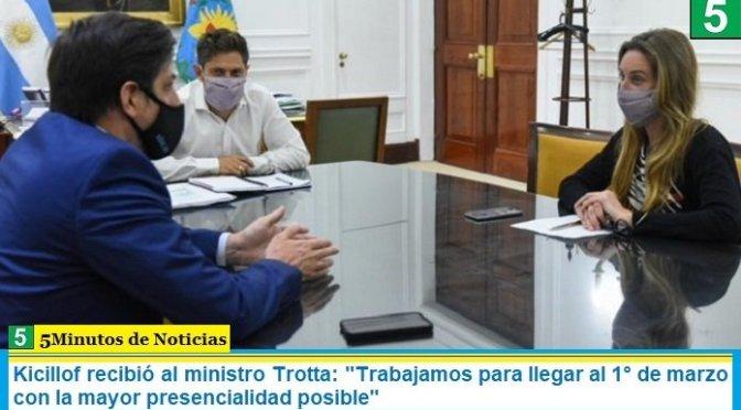 """Kicillof recibió al ministro Trotta: """"Trabajamos para llegar al 1° de marzo con la mayor presencialidad posible"""""""