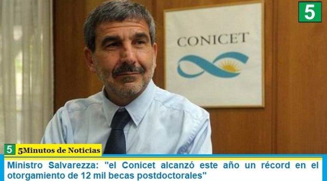 Ministro Salvarezza: «el Conicet alcanzó este año un récord en el otorgamiento de 12 mil becas postdoctorales»