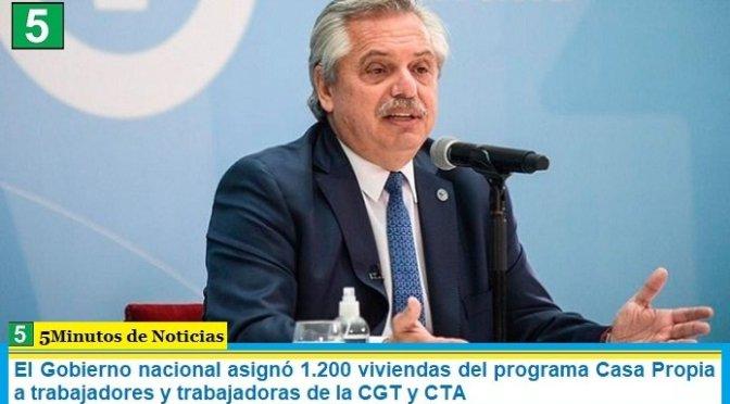 El Gobierno nacional asignó 1.200 viviendas del programa Casa Propia a trabajadores y trabajadoras de la CGT y CTA