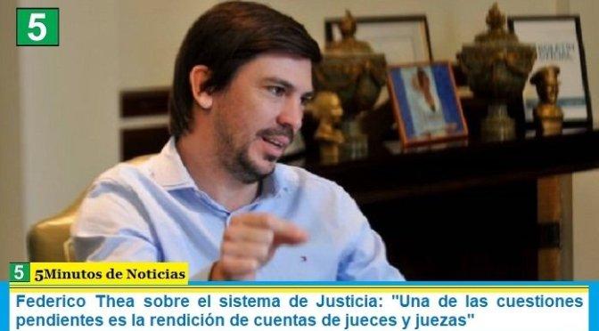 """Federico Thea sobre el sistema de Justicia: """"Una de las cuestiones pendientes es la rendición de cuentas de jueces y juezas"""""""
