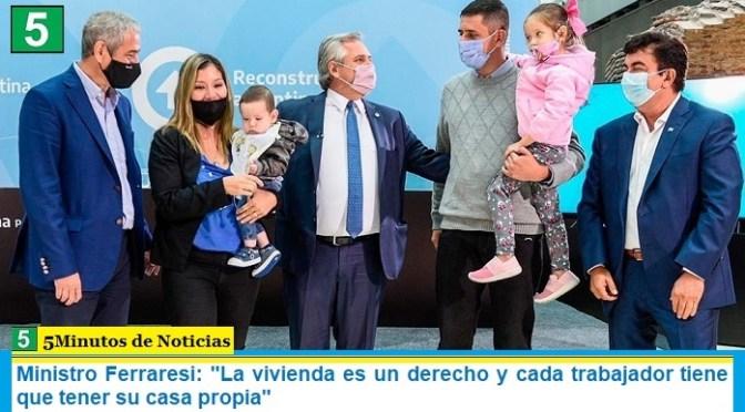 """Ministro Ferraresi: """"La vivienda es un derecho y cada trabajador tiene que tener su casa propia"""""""