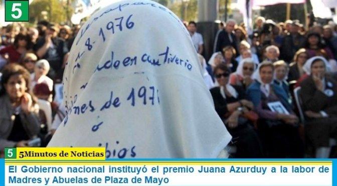El Gobierno nacional instituyó el premio Juana Azurduy a la labor de Madres y Abuelas de Plaza de Mayo
