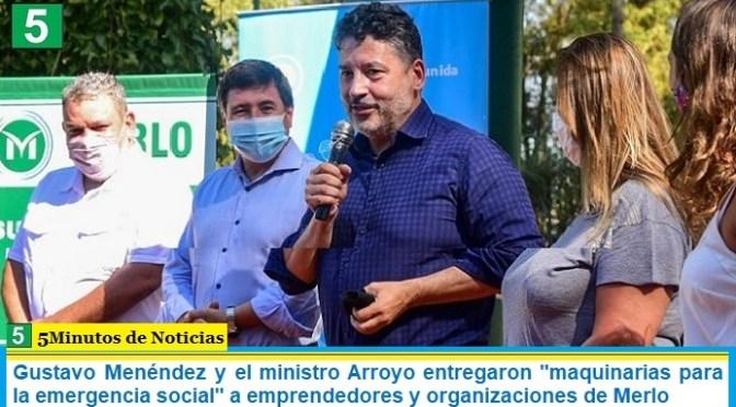 """Gustavo Menéndez y el ministro Arroyo entregaron """"maquinarias para la emergencia social"""" a emprendedores y organizaciones de Merlo"""