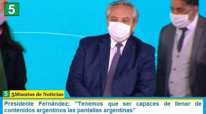 """Presidente Fernández: """"Tenemos que ser capaces de llenar de contenidos argentinos las pantallas argentinas"""""""