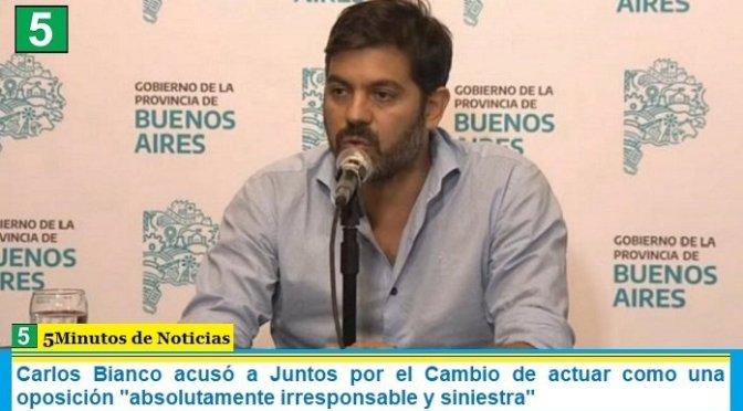 """Carlos Bianco acusó a Juntos por el Cambio de actuar como una oposición """"absolutamente irresponsable y siniestra"""""""