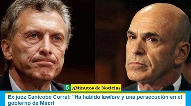 """Ex juez Canicoba Corral: """"Ha habido lawfare y una persecución en el gobierno de Macri"""""""