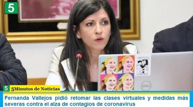 Fernanda Vallejos pidió retomar las clases virtuales y medidas más severas contra el alza de contagios de coronavirus