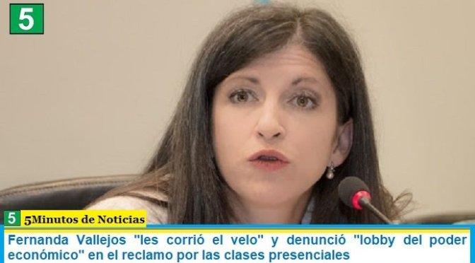 """Fernanda Vallejos """"les corrió el velo"""" y denunció """"lobby del poder económico"""" en el reclamo por las clases presenciales"""