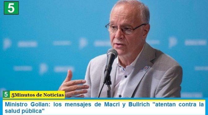 """Ministro Gollan: los mensajes de Macri y Bullrich """"atentan contra la salud pública"""""""