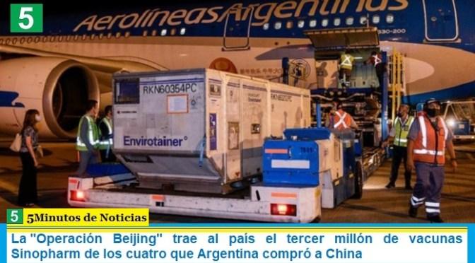 """La """"Operación Beijing"""" trae al país el tercer millón de vacunas Sinopharm de los cuatro que Argentina compró a China"""