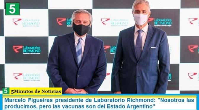 """Marcelo Figueiras presidente de Laboratorio Richmond: """"Nosotros las producimos, pero las vacunas son del Estado Argentino"""""""