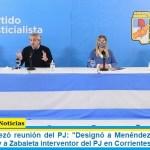 "Alberto encabezó reunión del PJ: ""Designó a Menéndez secretario de Organización y a Zabaleta interventor del PJ en Corrientes"""