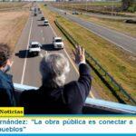 Presidente Fernández: «La obra pública es conectar a la Argentina y acercar a los pueblos»