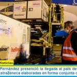 El presidente Fernández presenció la llegada al país de 934.200 dosis de la vacuna AstraZeneca elaboradas en forma conjunta con México