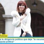 """Cristina pidió a la dirigencia política que deje """"la vacuna y la pandemia afuera de la disputa política"""""""