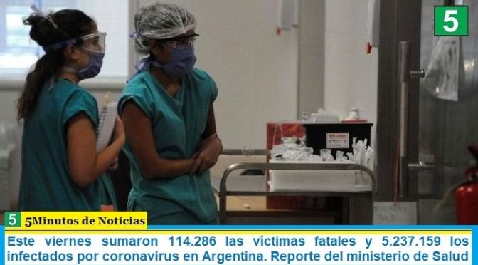 Este viernes sumaron 114.286 las víctimas fatales y 5.237.159 los infectados por coronavirus en Argentina. Reporte del ministerio de Salud